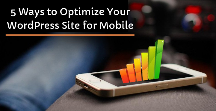 5 Ways to Optimize Your WordPress Site for Mobile